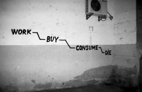 çalış satın al tüket öl